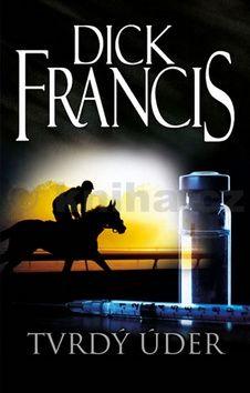 Dick Francis: Tvrdý úder cena od 207 Kč
