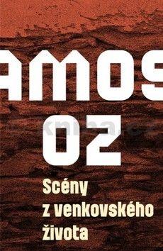 Amos Oz: Scény z venkovského života cena od 125 Kč