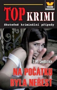 I. M. Jedlička: Top krimi - Na počátku byla neřest cena od 59 Kč