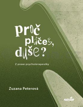 Zuzana Peterová: Proč pláčeš, duše? - Z praxe psychoterapeutky cena od 123 Kč