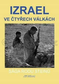Jiří Stibral: Izrael ve čtyřech válkách - Sága rodu Steinů cena od 123 Kč