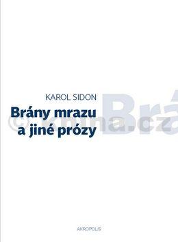 Karol Sidon: Brány mrazu a jiné prózy cena od 135 Kč