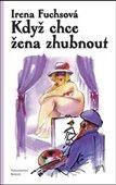Irena Fuchsová: Když chce žena zhubnout cena od 92 Kč
