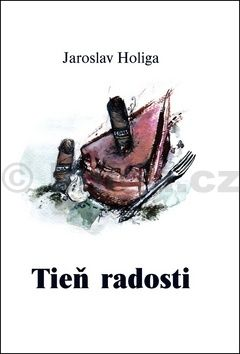 Jaroslav Holiga: Tieň radosti cena od 140 Kč