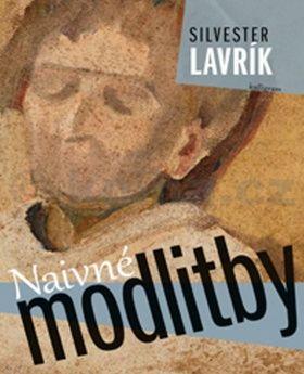 Silvester Lavrík: Naivné modlitby cena od 273 Kč