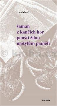 Ivo Odehnal: Šaman z Kančích hor pouští žilou motýlům paměti cena od 99 Kč