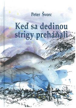 Peter Švorc: Keď sa dedinou strigy preháňali cena od 196 Kč