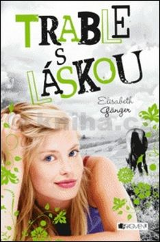 Elisabeth Gänger: Láska s. r. o. - Trable s láskou cena od 90 Kč
