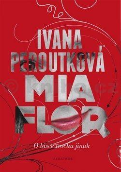 Ivana Peroutková: Mia flor cena od 131 Kč