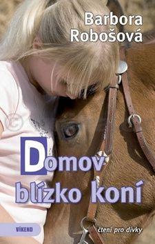 Barbora Robošová: Domov blízko koní cena od 149 Kč