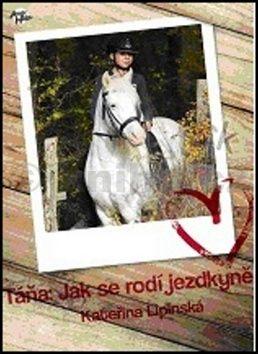 Kateřina Lipinská: Táňa: Jak se rodí jezdkyně cena od 103 Kč