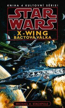 Michael A. Stackpole: Star Wars - X-Wing 4 - Bactová válka cena od 205 Kč