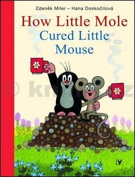 Zdeněk Miler, Hana Doskočilová: How Little Mole Cured Little Mouse cena od 171 Kč