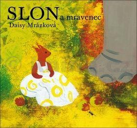 Daisy Mrázková: Slon a mravenec cena od 197 Kč