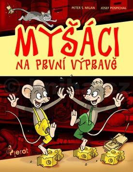 Peter S. Milan, Josef Pospíchal: Myšáci na první výpravě cena od 104 Kč