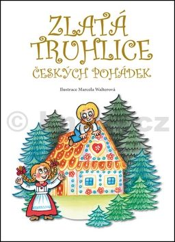 Walterová Marcela: Zlatá truhlice českých pohádek cena od 159 Kč