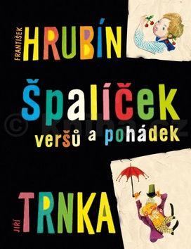 František Hrubín, Jiří Trnka: Špalíček veršů a pohádek cena od 249 Kč