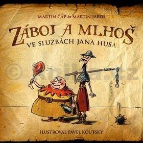 Pavel Koutský, Martin Jaroš, Martin Čáp: Záboj a Mlhoš ve službách Jana Husa cena od 203 Kč