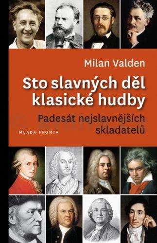 Milan Valden: Sto slavných děl klasické hudby - Padesát nejslavnějších skladatelů cena od 167 Kč
