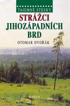 Otomar Dvořák: Strážci jihozápadních Brd cena od 181 Kč