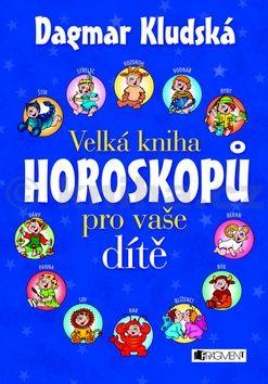 Dagmar Kludská: Velká kniha horoskopů pro vaše dítě cena od 149 Kč