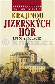 Luboš Y. Koláček: Tajemné stezky - Krajinou Jizerských hor cena od 195 Kč