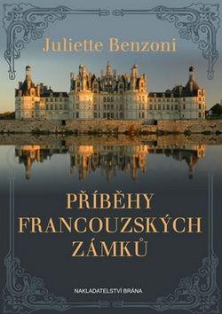 Juliette Benzoni: Příběhy francouzských zámků cena od 253 Kč