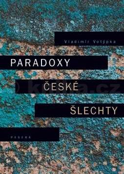 Vladimír Votýpka: Paradoxy české šlechty cena od 227 Kč
