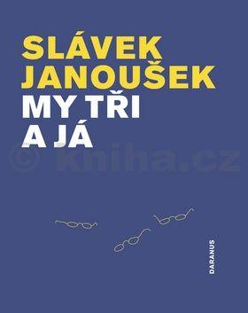 Slávek Janoušek: My tři a já cena od 192 Kč