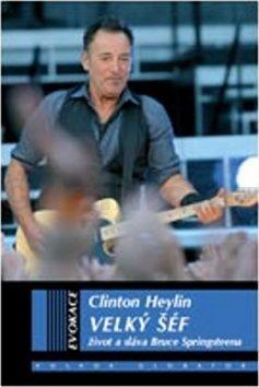 Clinton Heylin: Velký šéf - Život a sláva Bruce Springsteena cena od 374 Kč