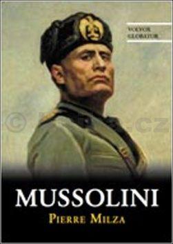 Pierre Milza: Mussolini cena od 675 Kč