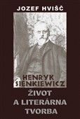 Jozef Hvišč: Henryk Sienkiewicz Život a literárna tvorba cena od 159 Kč