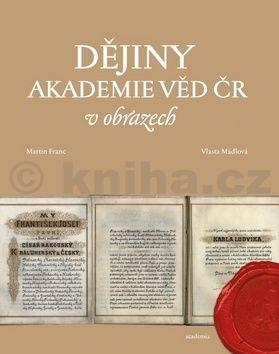 Martin Franc, Vlasta Mádlová: Dějiny Akademie věd ČR v obrazech cena od 286 Kč