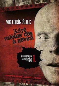 Viktorín Šulc: Když vzlétne děs a nevíra - Panoptikum sexuálních vražd I cena od 293 Kč