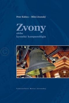 Peter Kubica, Miloš Jesenský: Zvony alebo kysucká kampanológia cena od 187 Kč