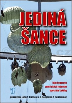 John T. Carney, Benjamin F. Schemmer: Jediná šance - Tajné operace amerických jednotek speciální taktiky cena od 248 Kč