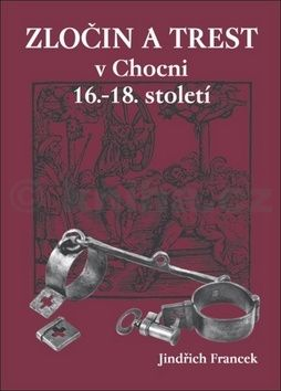 Jindřich Francek: Zločin a trest v Chocni 16.- 18. století cena od 95 Kč