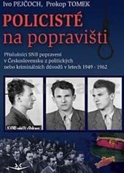 Ivo Pejčoch, Prokop Tomek: Policisté na popravišti cena od 226 Kč