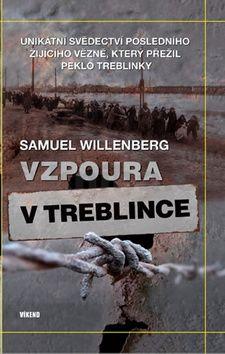Willenberg Samuel: Vzpoura v Treblince - Unikátní svědectví posledního žijícího vězně, který přežil peklo Treblinky cena od 186 Kč