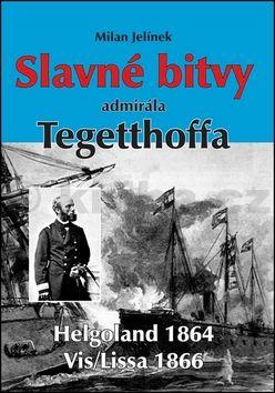Milan Jelínek: Slavné bitvy admirála Tegetthoffa cena od 155 Kč