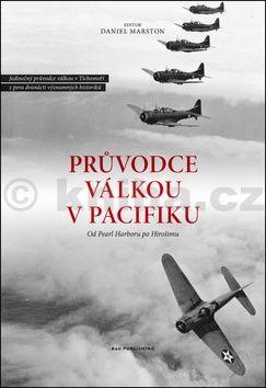 Marston Daniel: Průvodce válkou v Pacifiku - Od Pearl Harboru po Hirošimu cena od 267 Kč