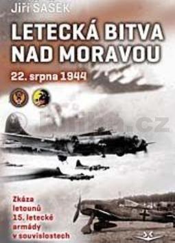 Jiří Šašek: Letecká bitva nad Moravou 22. srpna 1944 cena od 195 Kč