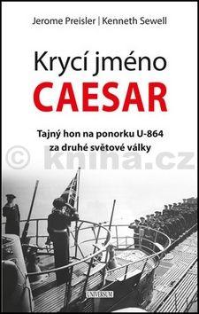 Jerome Preisler, Sewell Kenneth: Krycí jméno Caesar: tajný hon na ponorku cena od 223 Kč