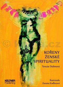 Terezie Dubinová: Kořeny ženské spirituality cena od 178 Kč
