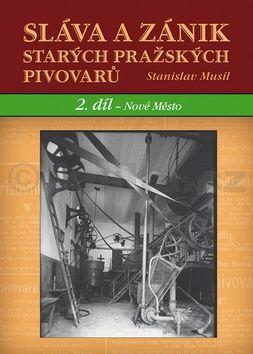 Stanislav Musil: Sláva a zánik starých českých pivovarů - 2. díl - Nové Město cena od 311 Kč