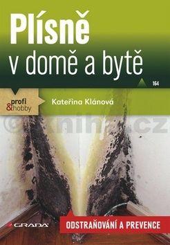 Kateřina Klánová: Plísně v domě a bytě - odstraňování a prevence cena od 134 Kč
