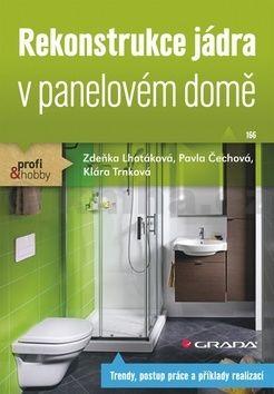 Zdeňka Lhotáková, Pavla Čechová, Klára Trnková: Rekonstrukce jádra v panelovém domě cena od 74 Kč