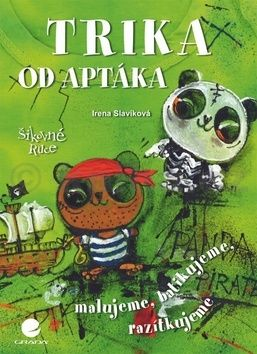 Irena Slavíková: Trika od Aptáka - malovaná, batikovaná, razítkovaná cena od 168 Kč