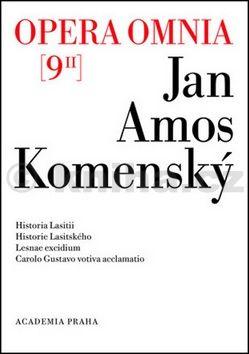 Jan Amos Komenský: Opera omnia 9/II - Historia Lasitii. Historie Lasitského. Lesnae excidium. Carolo Gustavo votiva acclamatio. (česky, latinsky) cena od 366 Kč