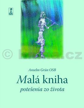 Anselm Grün: Malá kniha potešenia zo života cena od 0 Kč